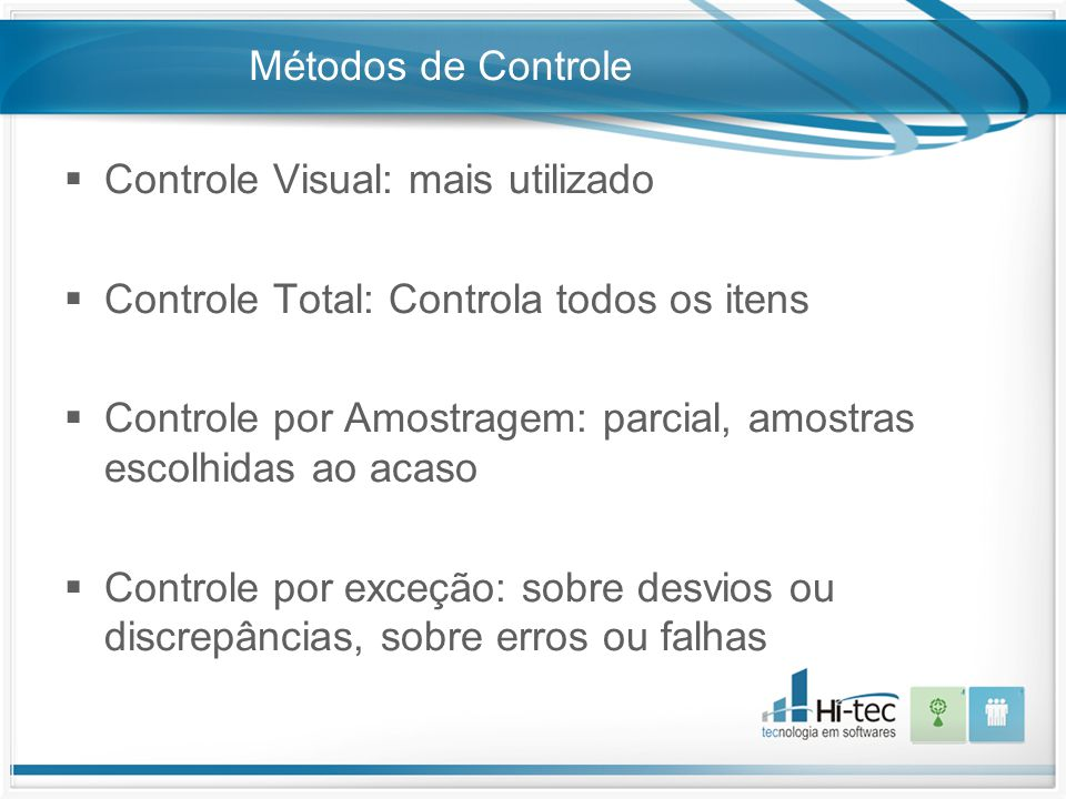 Métodos de Controle  Controle Visual: mais utilizado  Controle Total: Controla todos os itens  Controle por Amostragem: parcial, amostras escolhida