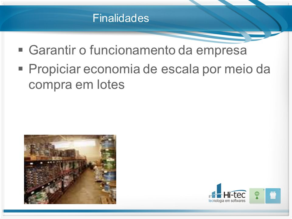 Finalidades  Garantir o funcionamento da empresa  Propiciar economia de escala por meio da compra em lotes