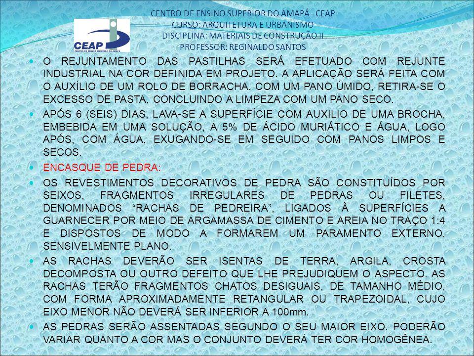 CENTRO DE ENSINO SUPERIOR DO AMAPÁ - CEAP CURSO: ARQUITETURA E URBANISMO DISCIPLINA: MATERIAIS DE CONSTRUÇÃO II PROFESSOR: REGINALDO SANTOS PARA ASSENTAMENTO DAS CASCAS DE PEDRA SERÁ EMPREGADA ARGAMASSA DE CIMENTO E AREIA NO TRAÇO 1:4.