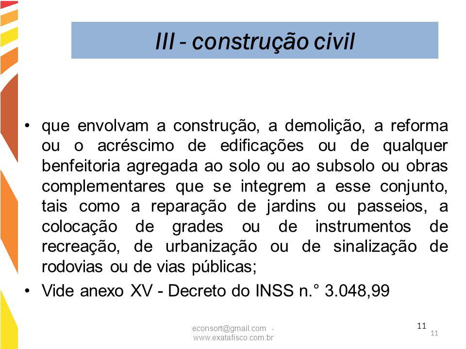 11 III - construção civil que envolvam a construção, a demolição, a reforma ou o acréscimo de edificações ou de qualquer benfeitoria agregada ao solo