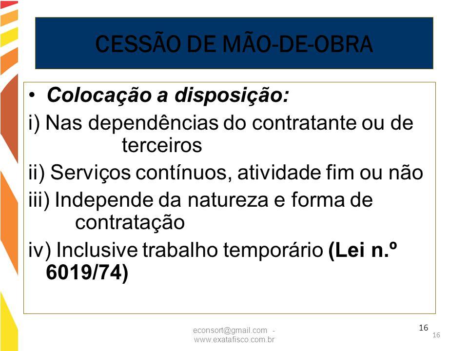 16 CESSÃO DE MÃO-DE-OBRA Colocação a disposição: i) Nas dependências do contratante ou de terceiros ii) Serviços contínuos, atividade fim ou não iii)