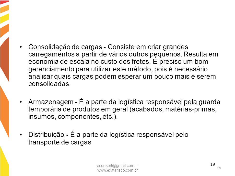 19 Consolidação de cargas - Consiste em criar grandes carregamentos a partir de vários outros pequenos. Resulta em economia de escala no custo dos fre