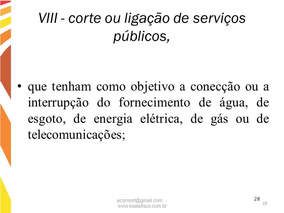 28 VIII - corte ou ligação de serviços públicos, que tenham como objetivo a conecção ou a interrupção do fornecimento de água, de esgoto, de energia e