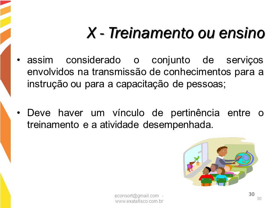 30 X - Treinamento ou ensino assim considerado o conjunto de serviços envolvidos na transmissão de conhecimentos para a instrução ou para a capacitaçã