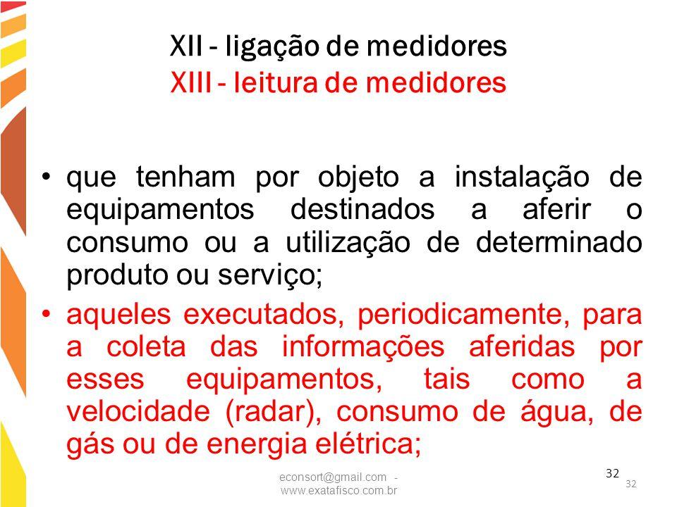 32 XII - ligação de medidores XIII - leitura de medidores que tenham por objeto a instalação de equipamentos destinados a aferir o consumo ou a utiliz