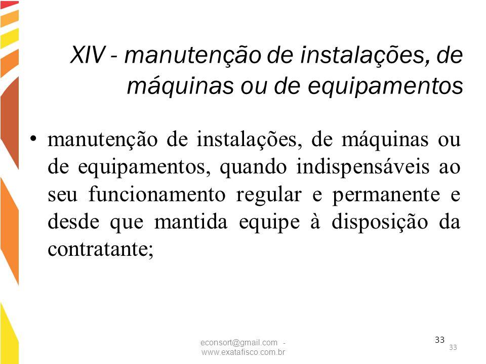 33 XIV - manutenção de instalações, de máquinas ou de equipamentos manutenção de instalações, de máquinas ou de equipamentos, quando indispensáveis ao