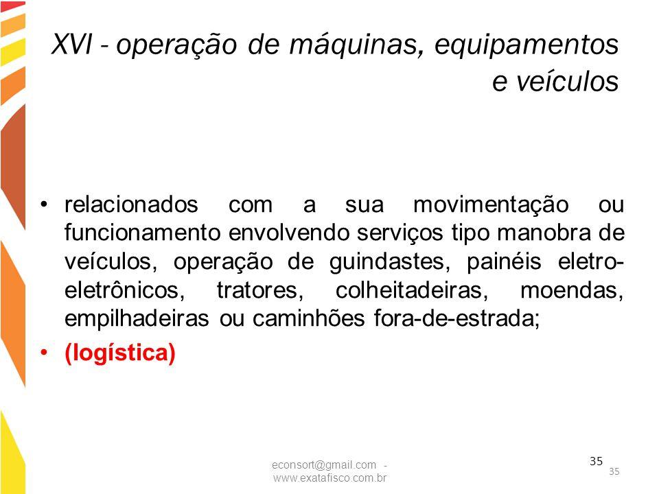 35 XVI - operação de máquinas, equipamentos e veículos relacionados com a sua movimentação ou funcionamento envolvendo serviços tipo manobra de veícul