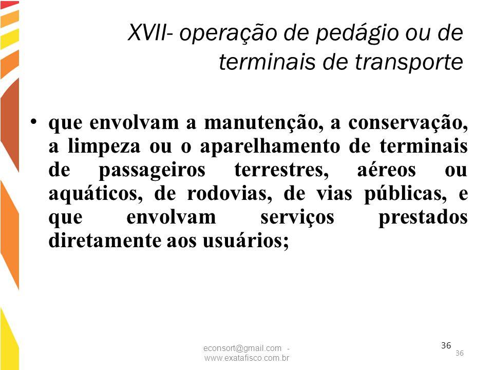 36 XVII- operação de pedágio ou de terminais de transporte que envolvam a manutenção, a conservação, a limpeza ou o aparelhamento de terminais de pass