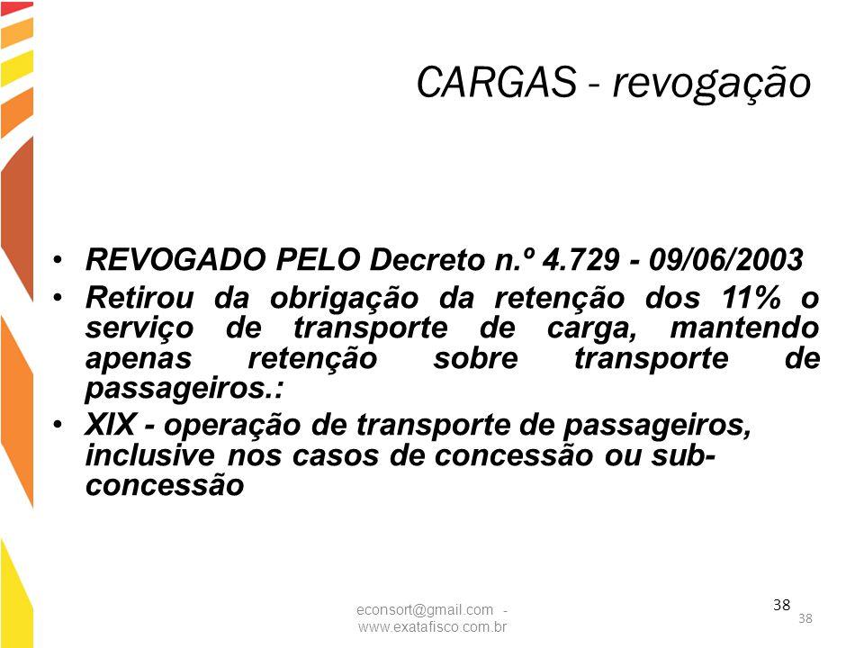 38 CARGAS - revogação REVOGADO PELO Decreto n.º 4.729 - 09/06/2003 Retirou da obrigação da retenção dos 11% o serviço de transporte de carga, mantendo