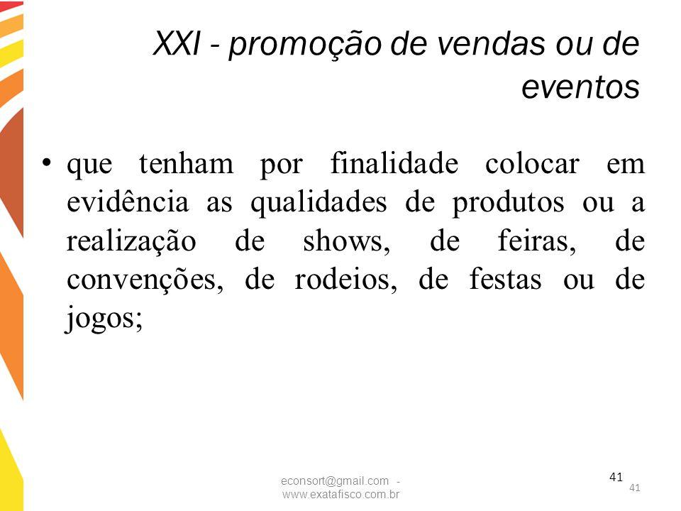 41 XXI - promoção de vendas ou de eventos que tenham por finalidade colocar em evidência as qualidades de produtos ou a realização de shows, de feiras