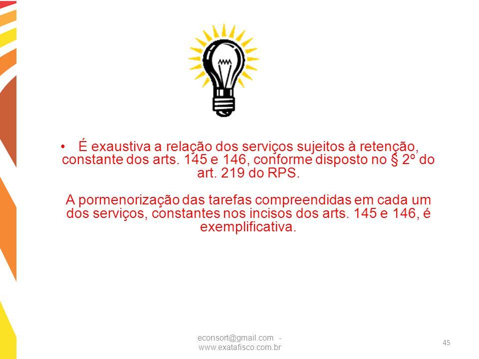 É exaustiva a relação dos serviços sujeitos à retenção, constante dos arts. 145 e 146, conforme disposto no § 2º do art. 219 do RPS. A pormenorização