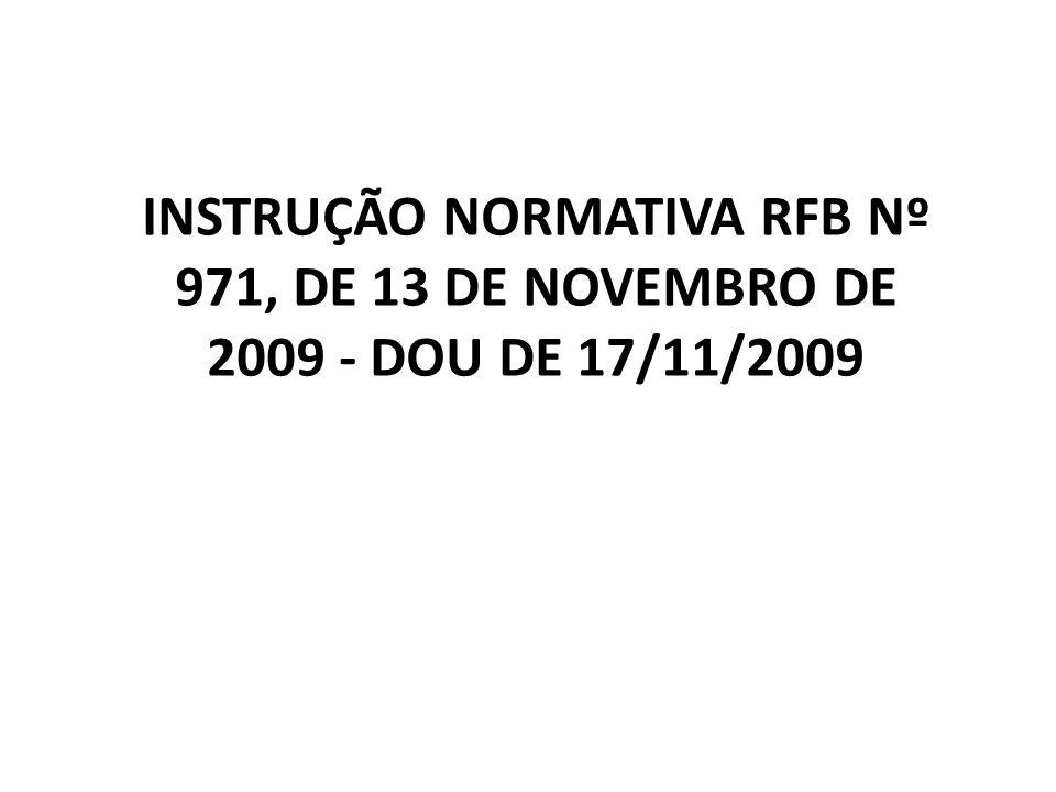INSTRUÇÃO NORMATIVA RFB Nº 971, DE 13 DE NOVEMBRO DE 2009 - DOU DE 17/11/2009