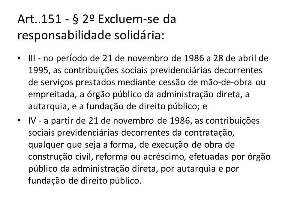 Art..151 - § 2º Excluem-se da responsabilidade solidária: III - no período de 21 de novembro de 1986 a 28 de abril de 1995, as contribuições sociais p