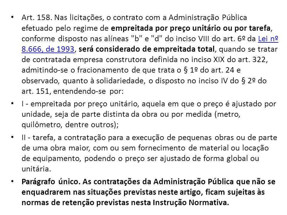 Art. 158. Nas licitações, o contrato com a Administração Pública efetuado pelo regime de empreitada por preço unitário ou por tarefa, conforme dispost