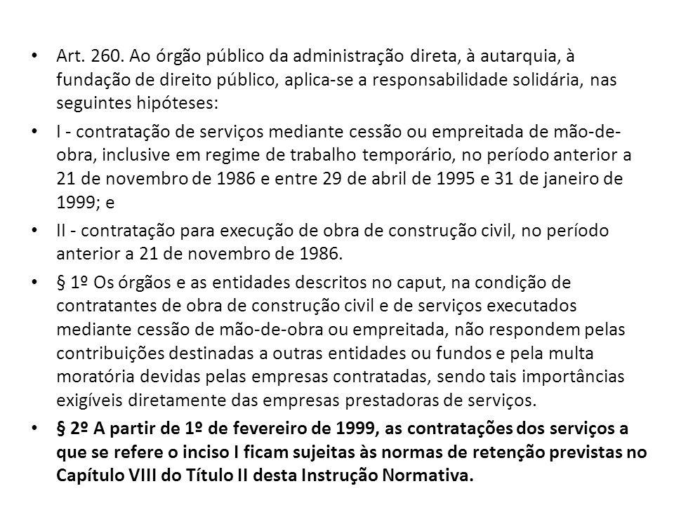Art. 260. Ao órgão público da administração direta, à autarquia, à fundação de direito público, aplica-se a responsabilidade solidária, nas seguintes