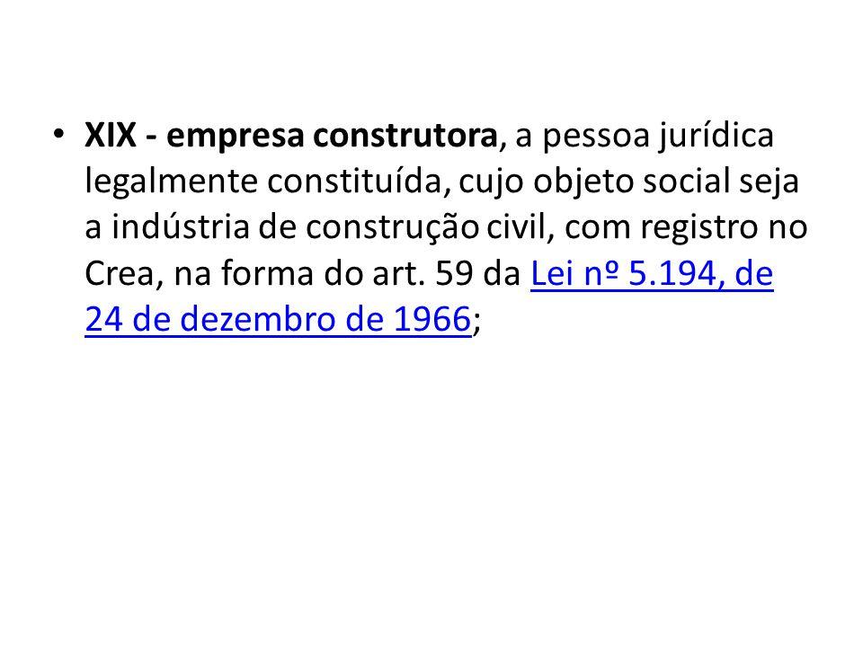 XIX - empresa construtora, a pessoa jurídica legalmente constituída, cujo objeto social seja a indústria de construção civil, com registro no Crea, na