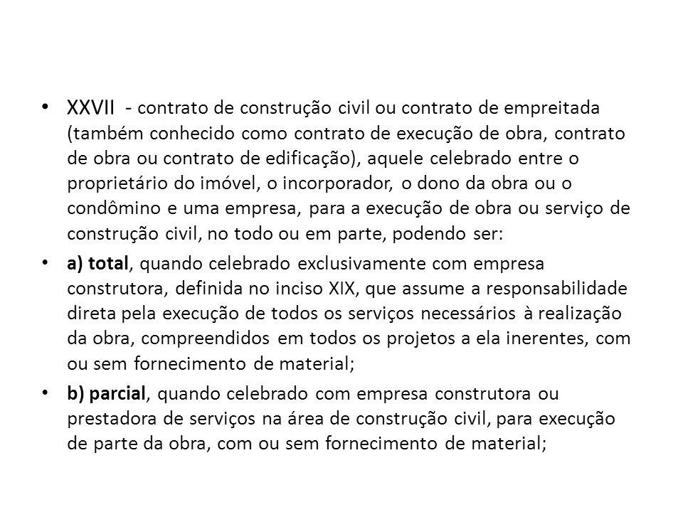 XXVII - contrato de construção civil ou contrato de empreitada (também conhecido como contrato de execução de obra, contrato de obra ou contrato de ed