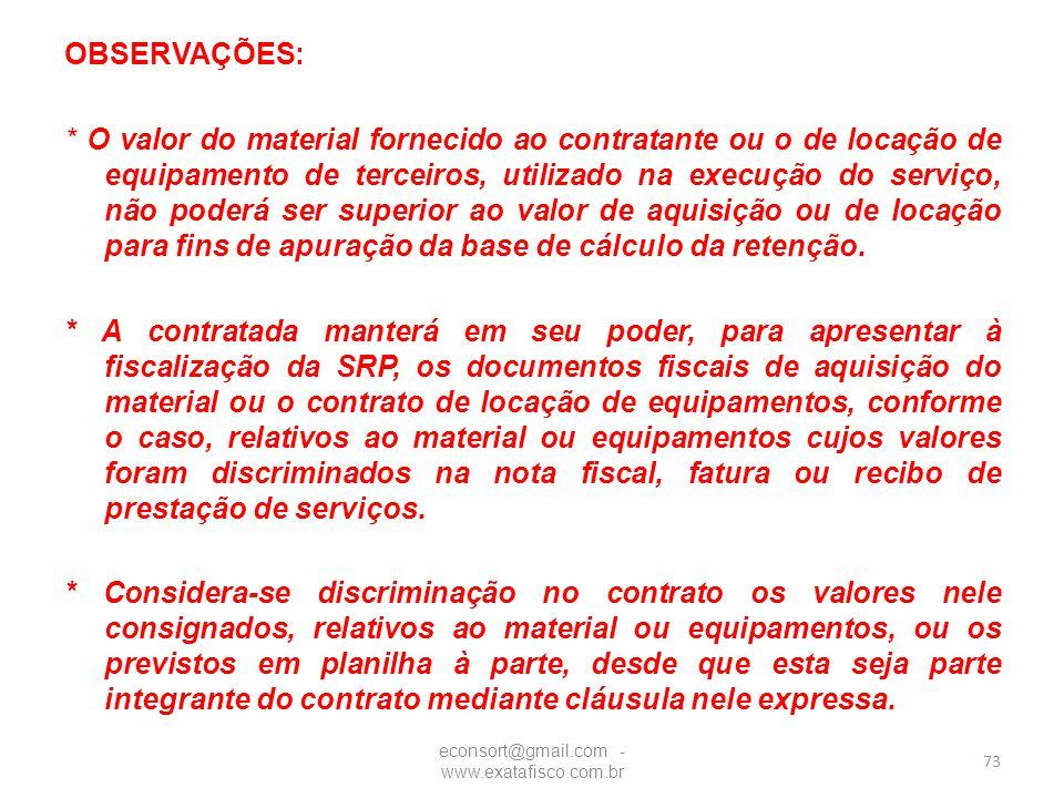 OBSERVAÇÕES: * O valor do material fornecido ao contratante ou o de locação de equipamento de terceiros, utilizado na execução do serviço, não poderá