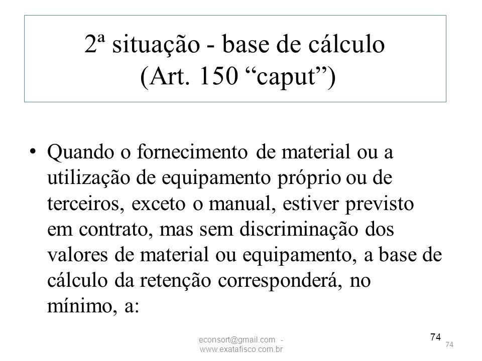 """74 2ª situação - base de cálculo (Art. 150 """"caput"""") Quando o fornecimento de material ou a utilização de equipamento próprio ou de terceiros, exceto o"""
