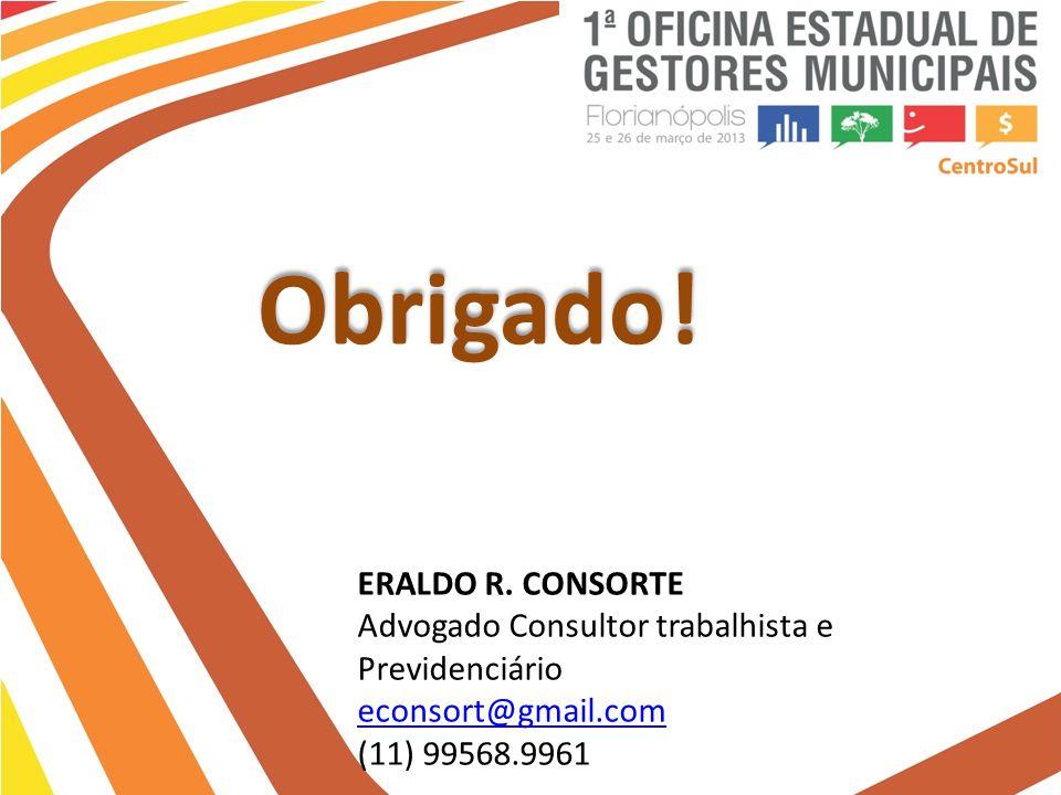 Obrigado! ERALDO R. CONSORTE Advogado Consultor trabalhista e Previdenciário econsort@gmail.com (11) 99568.9961