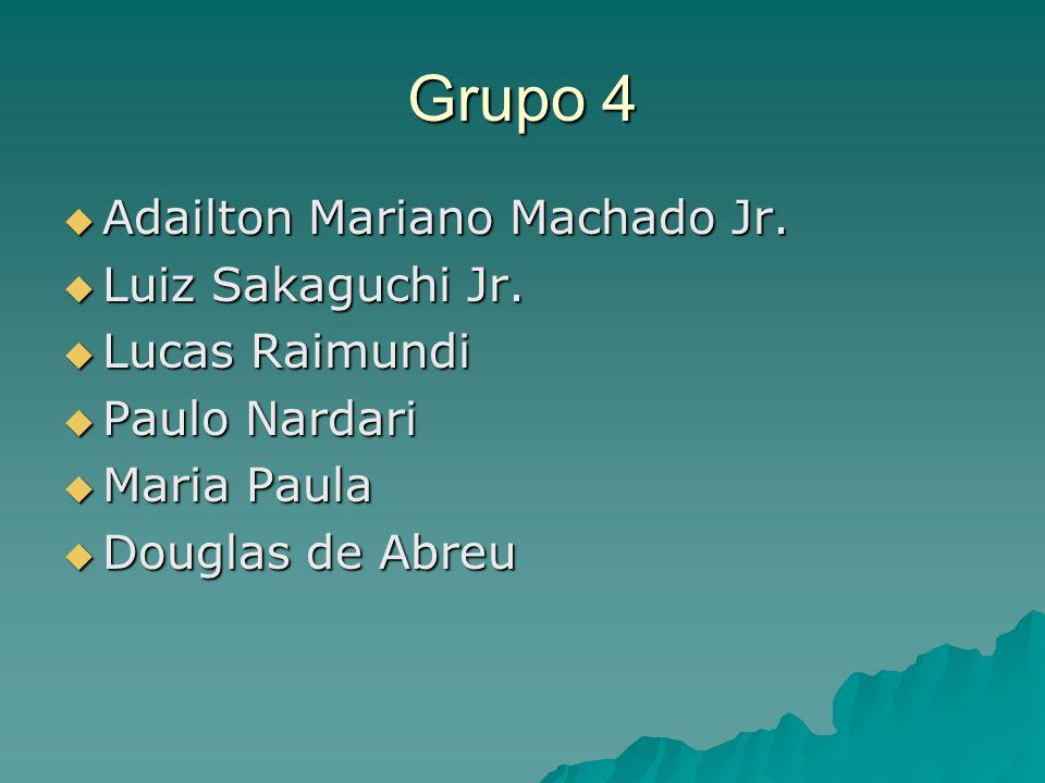 Grupo 4  Adailton Mariano Machado Jr.  Luiz Sakaguchi Jr.  Lucas Raimundi  Paulo Nardari  Maria Paula  Douglas de Abreu
