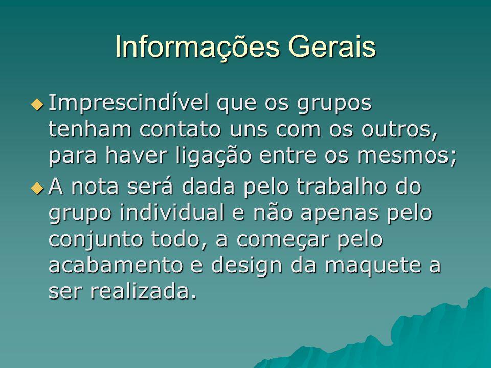 Informações Gerais  Imprescindível que os grupos tenham contato uns com os outros, para haver ligação entre os mesmos;  A nota será dada pelo trabal