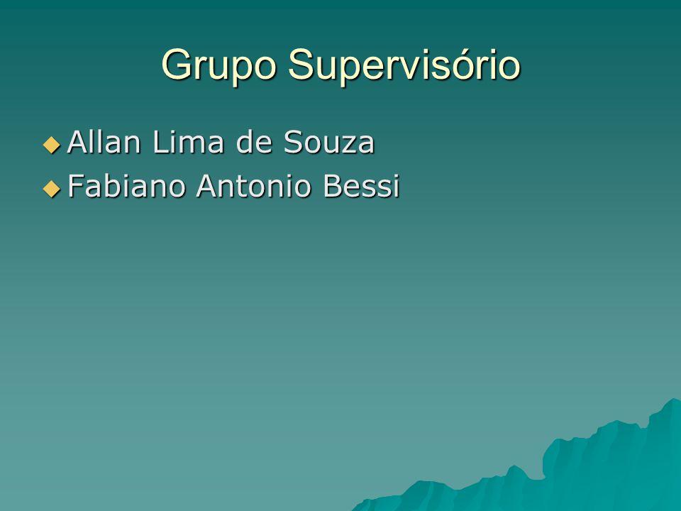 Grupo Supervisório  Allan Lima de Souza  Fabiano Antonio Bessi
