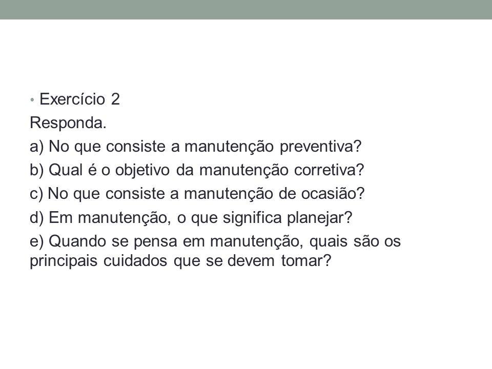 Exercício 2 Responda.a) No que consiste a manutenção preventiva.