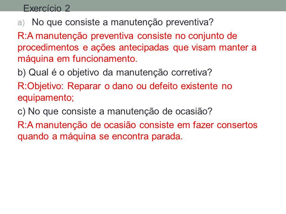 Exercício 2 a) No que consiste a manutenção preventiva.