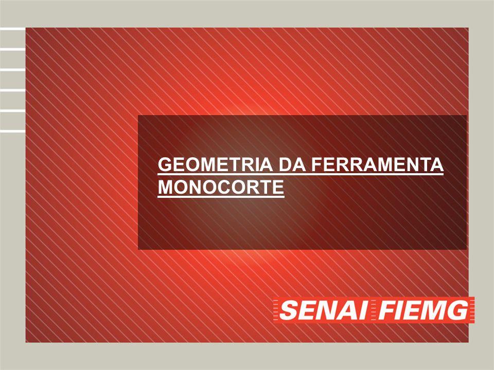 GEOMETRIA DA FERRAMENTA MONOCORTE