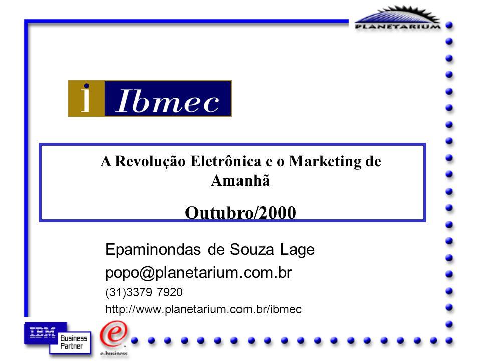 Epaminondas de Souza Lage popo@planetarium.com.br (31)3379 7920 http://www.planetarium.com.br/ibmec A Revolução Eletrônica e o Marketing de Amanhã Outubro/2000