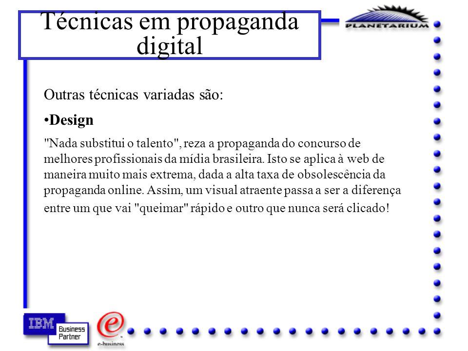 Técnicas em propaganda digital Se banners já criativos sofrem de um desgaste tão rápido, que dirá então de banners simplórios.