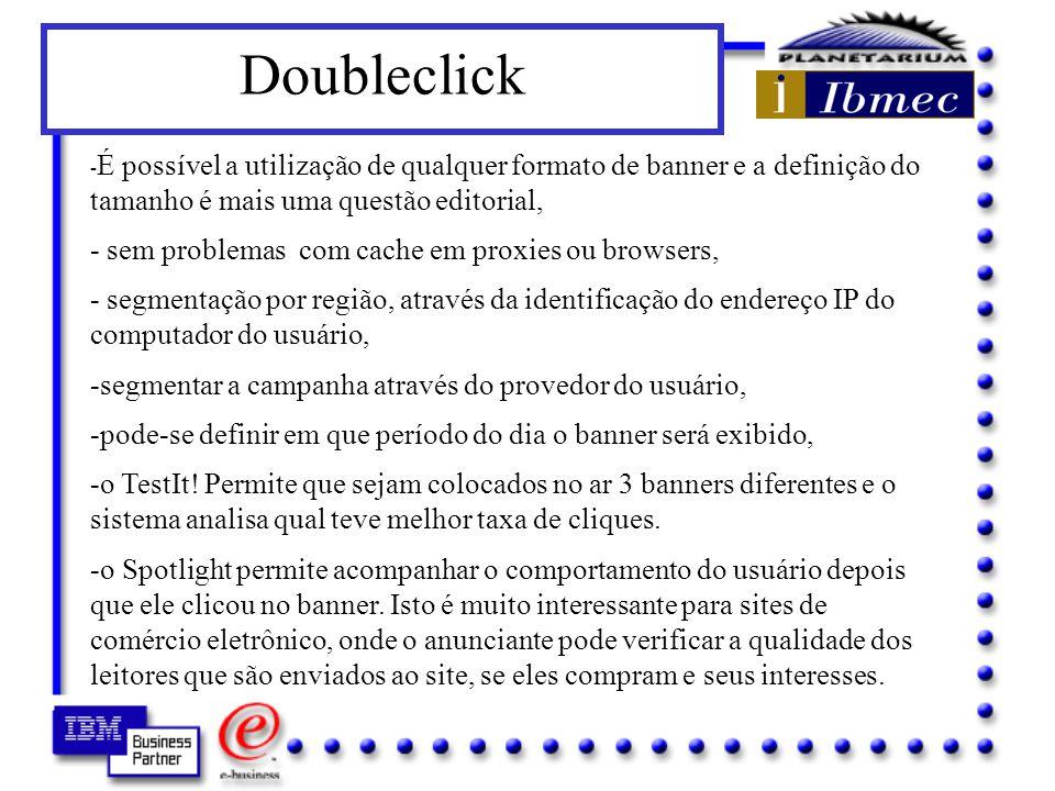 Doubleclick O que mais o o sistema oferece: -Relacionar o banner a palavras-chave, para quando for feita uma pesquisa, a propaganda apresentada tenha relação com o interesse do usuário.