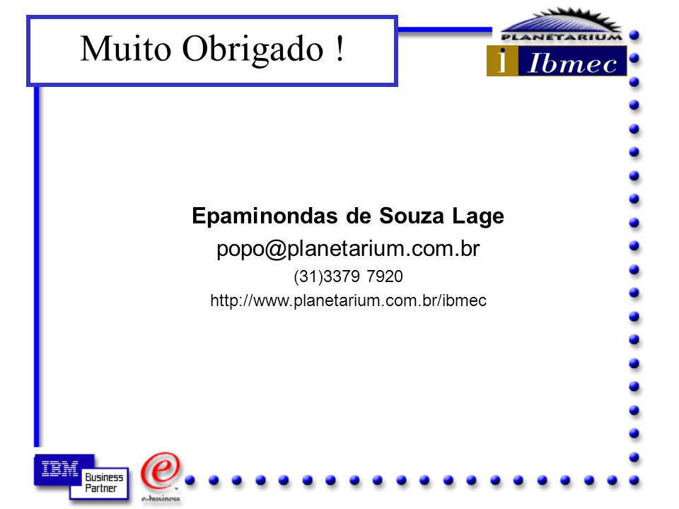 http://www.empresario.com.br http://www.uol.com.br/webworld/marketing http://www.abc-marketing.com Sites de referência... http://www.ibm.com http://ww