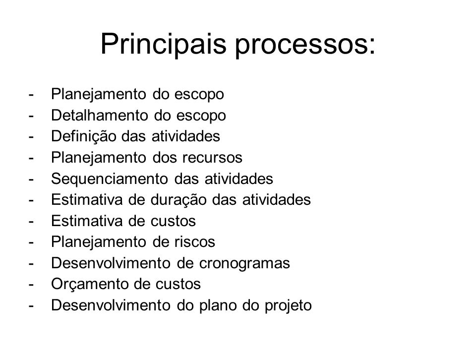 Principais processos: - Planejamento do escopo - Detalhamento do escopo - Definição das atividades - Planejamento dos recursos - Sequenciamento das atividades - Estimativa de duração das atividades - Estimativa de custos - Planejamento de riscos - Desenvolvimento de cronogramas - Orçamento de custos - Desenvolvimento do plano do projeto