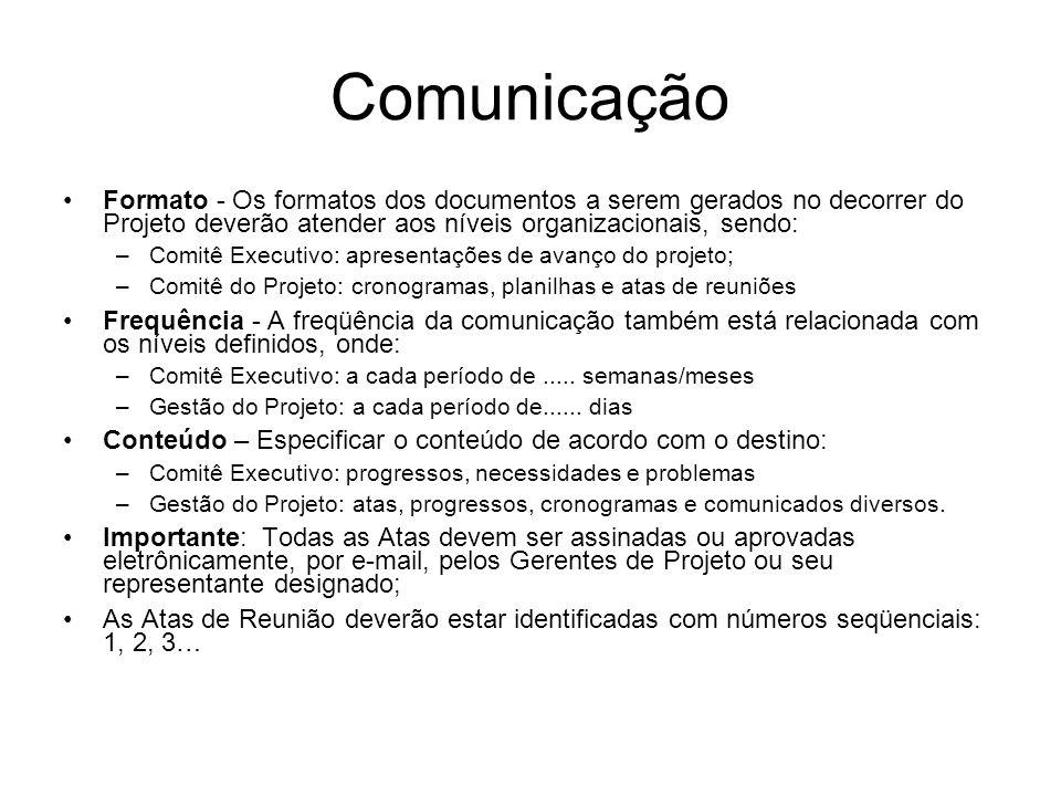 Comunicação Formato - Os formatos dos documentos a serem gerados no decorrer do Projeto deverão atender aos níveis organizacionais, sendo: –Comitê Exe