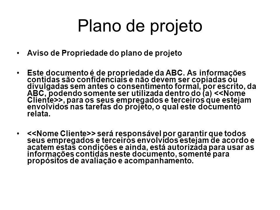 Aviso de Propriedade do plano de projeto Este documento é de propriedade da ABC. As informações contidas são confidenciais e não devem ser copiadas ou