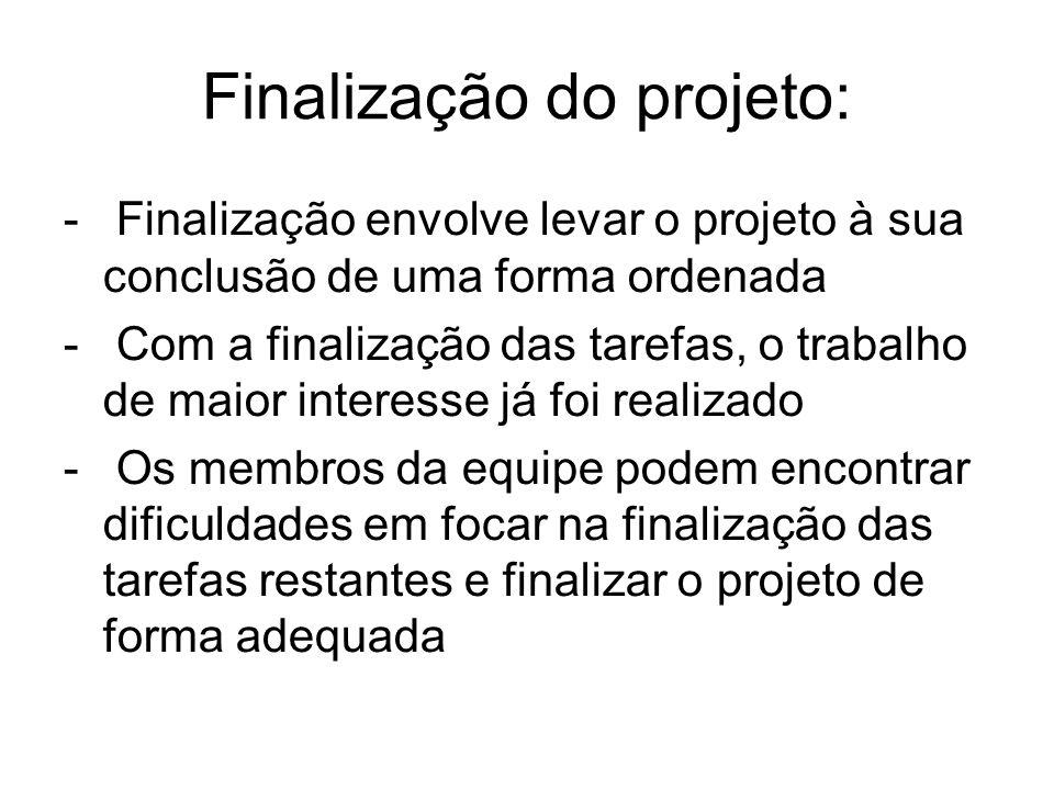 - Finalização envolve levar o projeto à sua conclusão de uma forma ordenada - Com a finalização das tarefas, o trabalho de maior interesse já foi real