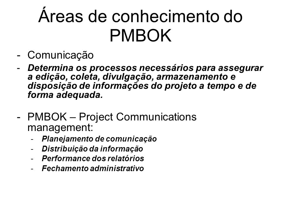 -Comunicação -Determina os processos necessários para assegurar a edição, coleta, divulgação, armazenamento e disposição de informações do projeto a tempo e de forma adequada.