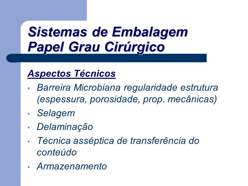 Aspectos Técnicos Barreira Microbiana regularidade estrutura (espessura, porosidade, prop. mecânicas) Selagem Delaminação Técnica asséptica de transfe