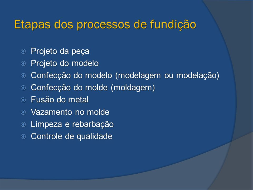 Etapas dos processos de fundição  Projeto da peça  Projeto do modelo  Confecção do modelo (modelagem ou modelação)  Confecção do molde (moldagem)