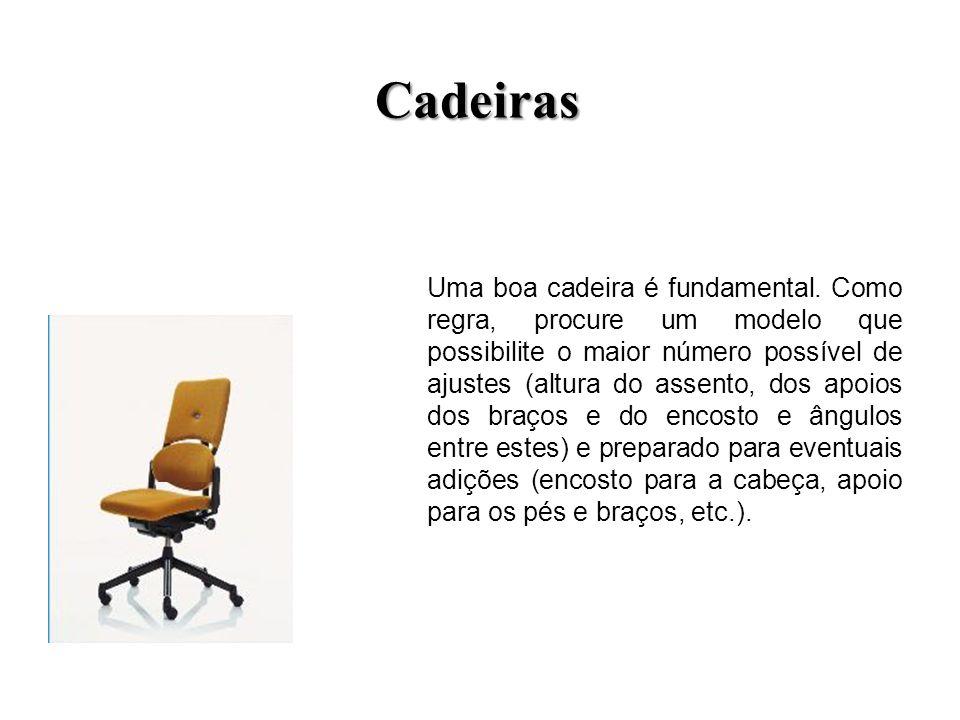 Cadeiras Uma boa cadeira é fundamental. Como regra, procure um modelo que possibilite o maior número possível de ajustes (altura do assento, dos apoio