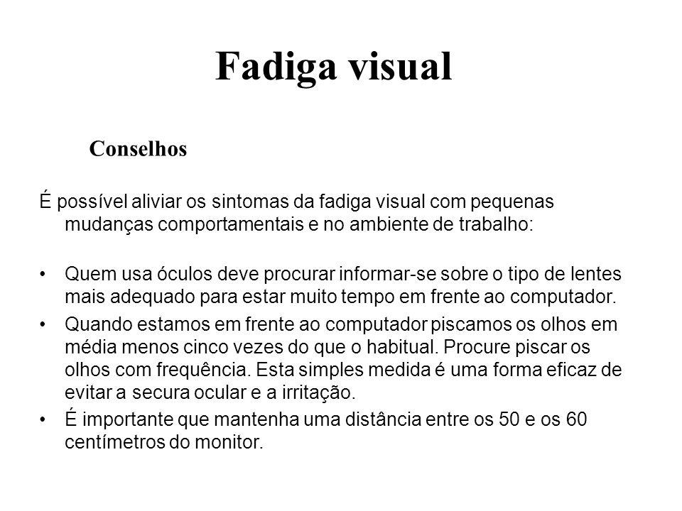 Fadiga visual É possível aliviar os sintomas da fadiga visual com pequenas mudanças comportamentais e no ambiente de trabalho: Quem usa óculos deve pr