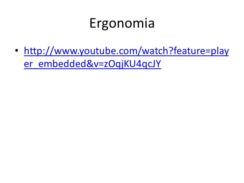 Ergonomia http://www.youtube.com/watch?feature=play er_embedded&v=zOqjKU4qcJY http://www.youtube.com/watch?feature=play er_embedded&v=zOqjKU4qcJY