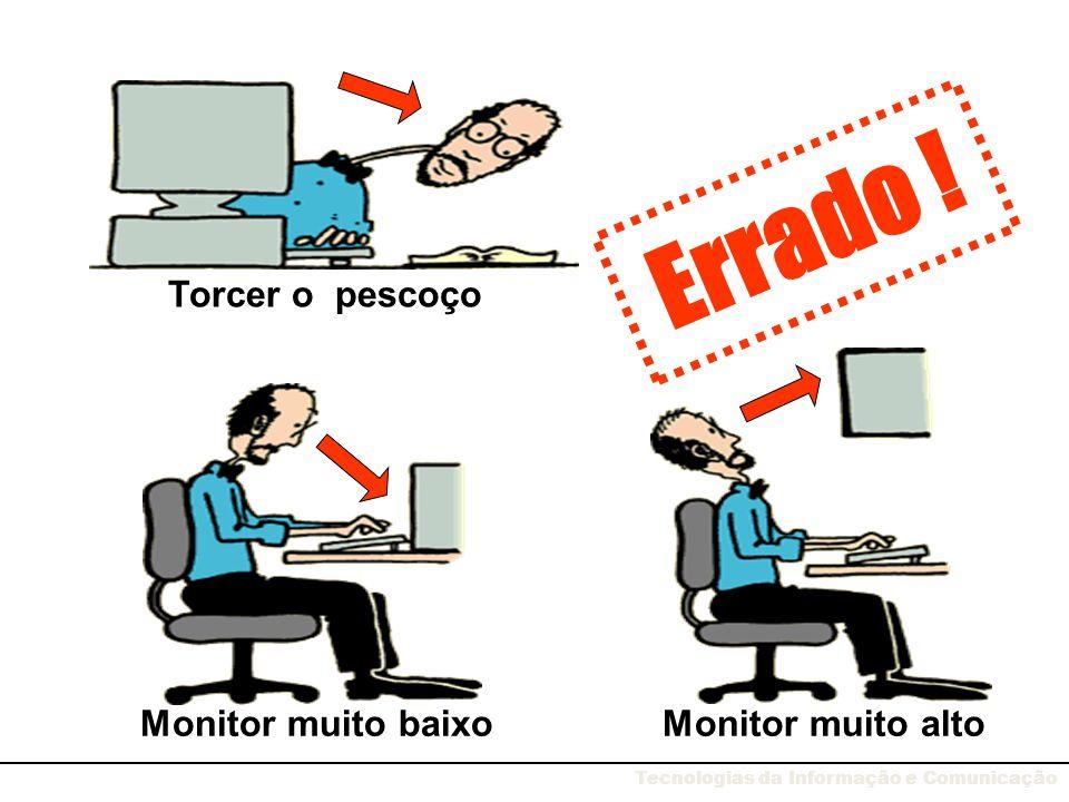 Errado ! Torcer o pescoço Monitor muito baixo Monitor muito alto Tecnologias da Informação e Comunicação