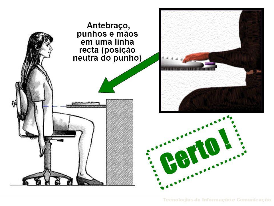 Antebraço, punhos e mãos em uma linha recta (posição neutra do punho) Certo ! Tecnologias da Informação e Comunicação