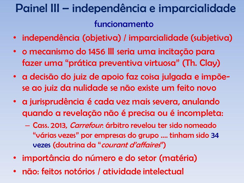 Painel III – independência e imparcialidade funcionamento independência (objetiva) / imparcialidade (subjetiva) o mecanismo do 1456 III seria uma incitação para fazer uma prática preventiva virtuosa (Th.