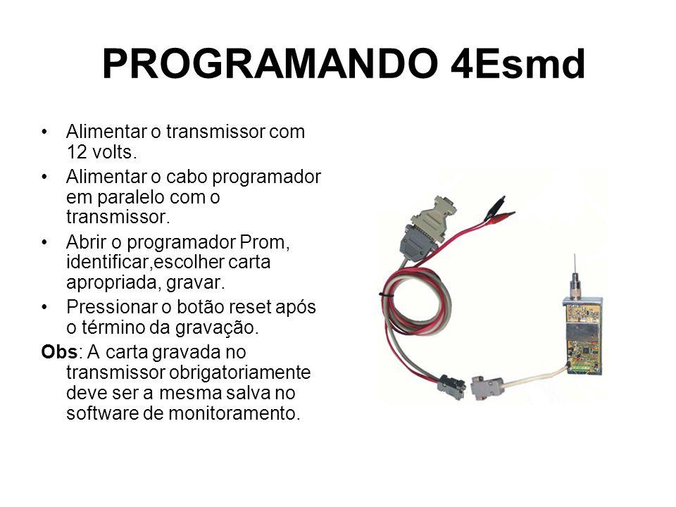 PROGRAMANDO 4Esmd Alimentar o transmissor com 12 volts. Alimentar o cabo programador em paralelo com o transmissor. Abrir o programador Prom, identifi