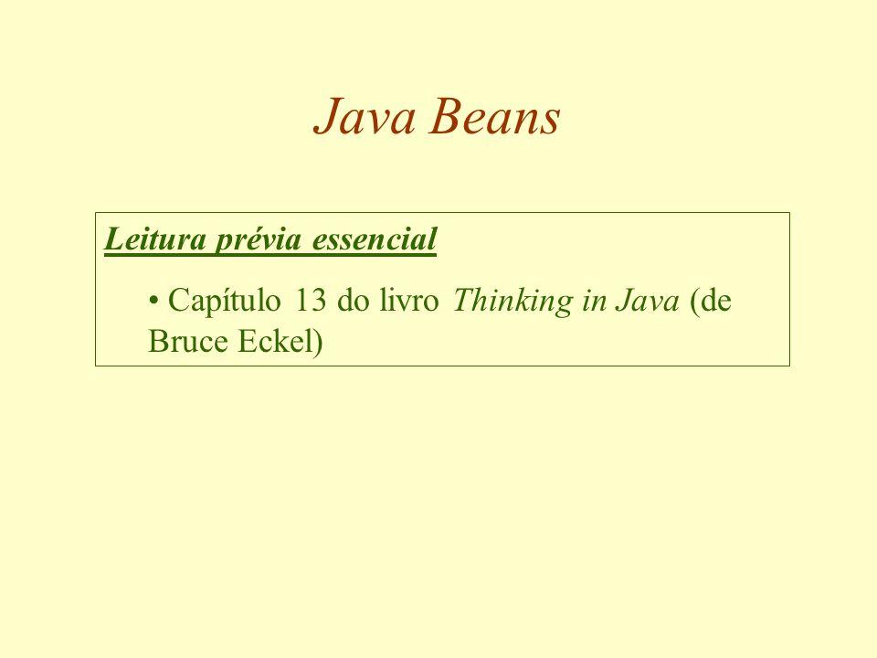 Java Beans Objetivo Depois desta aula você será capaz de desenvolver classes mais reusáveis, definindo-as como componentes de software que podem inclusive ser utilizados para programação visual.