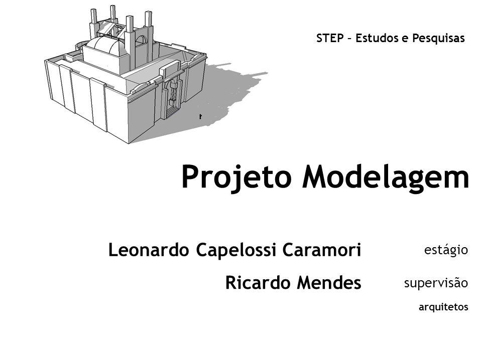 Projeto Modelagem STEP – Estudos e Pesquisas Leonardo Capelossi Caramori estágio Ricardo Mendes supervisão arquitetos